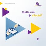 6 multas que sua empresa pode sofrer caso não se adeque ao eSocial